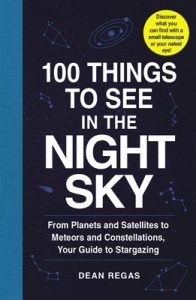 100 Things to See in the Night Sky: From Planets and Satellites to Meteors and Constellations, Your Guide to Stargazing – Dean Regas [ePub & Kindle] [English]