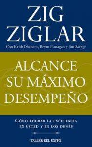 Alcance su máximo desempeño: Cómo lograr la excelencia en usted y en los demás – Zig Ziglar [ePub & Kindle]