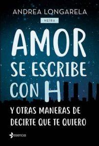 Amor se escribe con H y otras maneras de decirte que te quiero (Volumen independiente) – Andrea Longarela [ePub & Kindle]