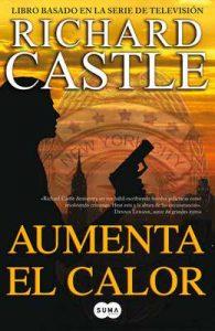 Aumenta el calor (Serie Castle 3): Libro basado en la serie de televisión – Richard Castle [ePub & Kindle]