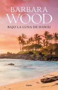 Bajo la luna de Hawai – Barbara Wood [ePub & Kindle]