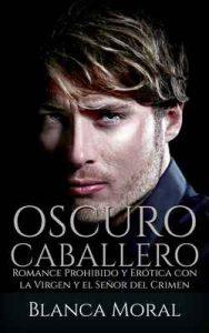 Caballero Oscuro: Romance Prohibido y Erótica con la Virgen y el Señor del Crimen – Blanca Moral [ePub & Kindle]