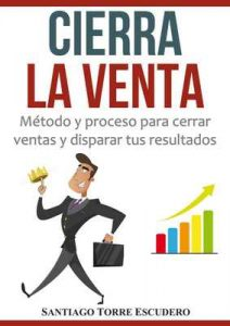 Cierra la venta: Método y proceso para cerrar ventas y disparar tus resultados – Santiago Torre [ePub & Kindle]