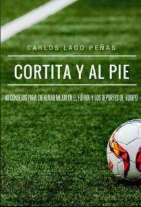 Cortita y al pie: 40 consejos para entrenar mejor en el fútbol y los deportes de equipo – Carlos Lago Peñas [ePub & Kindle]