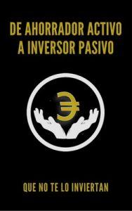 De ahorrador activo a inversor pasivo – Alejandro Álvarez [ePub & Kindle]