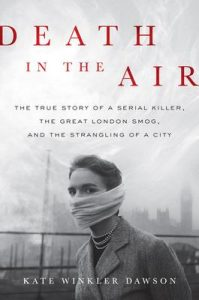 Death in the Air: The True Story of a Serial Killer, the Great London Smog, and the Strangling of a City – Kate Winkler Dawson [ePub & Kindle] [English]
