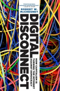 Digital Disconnect: How Capitalism is Turning the Internet Against Democracy – Robert W. McChesney [ePub & Kindle] [English]