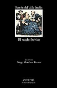 El ruedo ibérico (Letras Hispánicas) – Ramón M.ª del Valle-Inclán [ePub & Kindle]