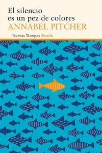 El silencio es un pez de colores (Nuevos Tiempos) – Annabel Pitcher, Carmen Villar [ePub & Kindle]