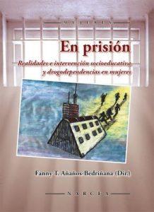 En prisión: Realidades e intervención socioeducativa y drogodependencias en mujeres – Fanny T. Añaños-Bedriñana [ePub & Kindle]