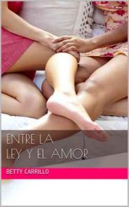 Entre la Ley y el Amor – Betty Carrillo Z [ePub & Kindle]