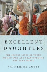 Excellent Daughters: The Secret Lives of Young Women Who Are Transforming the Arab World – Katherine Zoepf [ePub & Kindle] [English]