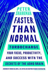 Faster Than Normal: Turbocharge Your Focus, Productivity, and Success with the Secrets of the ADHD Brain – Peter Shankman, Edward Hallowell [ePub & Kindle] [English]