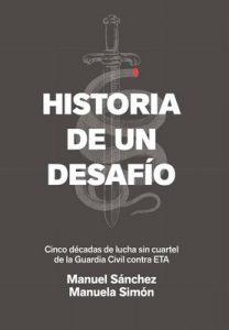 Historia de un desafío :cinco décadas de lucha sin cuartel de la Guardia Civil contra ETA – Manuel Sánchez Corbí, Manuela Simón [ePub & Kindle]
