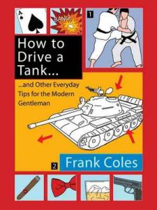 How To Drive A Tank: And other everyday tips for the modern gentleman – Frank Coles [ePub & Kindle] [English]