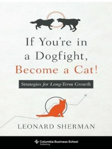 If You're in a Dogfight, Become a Cat!: Strategies for Long-Term Growth (Columbia Business School Publishing) – Leonard Sherman [ePub & Kindle] [English]
