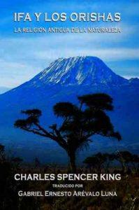 Ifa y los Orishas: La Religion Antigua de la Naturaleza – Charles Spencer King, Victorio Evelio Cue Villante [ePub & Kindle]