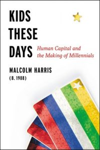 Kids These Days: Human Capital and the Making of Millennials – Malcolm Harris [ePub & Kindle] [English]