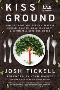 Kiss the Ground: How the Food You Eat Can Reverse Climate Change, Heal Your Body & Ultimately Save Our World – Josh Tickell, John Mackey [ePub & Kindle] [English]