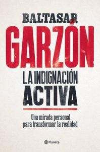 La indignación activa: Una mirada personal para transformar la realidad – Baltasar Garzón [ePub & Kindle]