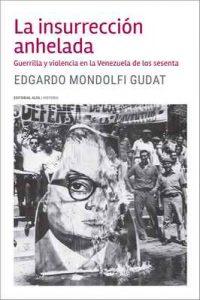 La insurrección anhelada: Guerrilla y violencia en la Venezuela de los sesenta (Trópicos nº 129) – Edgardo Mondolfi Gudat [ePub & Kindle]
