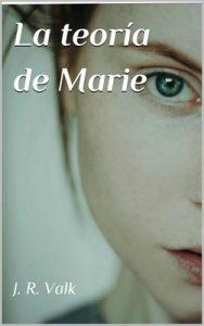 La teoría de Marie – J. R. Valk, Evija Reke [ePub & Kindle]