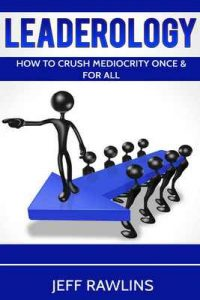 Leaderology: How To Crush Mediocrity Once & For All – Jeff Rawlins [ePub & Kindle] [English]