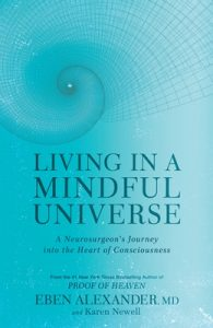 Living in a Mindful Universe: A Neurosurgeon's Journey Into the Heart of Consciousness – Eben Alexander, Karen Newell [ePub & Kindle] [English]