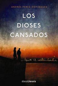 Los dioses cansados – Andrés Pérez Domínguez [ePub & Kindle]