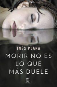 Morir no es lo que más duele – Inés Plana Giné [ePub & Kindle]