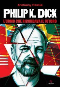 Philip K. Dick: L'uomo che ricordava il futuro – Anthony Peake [ePub & Kindle] [Italian]
