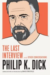 Philip K. Dick: The Last Interview: and Other Conversations (The Last Interview Series) – Philip K. Dick, David Streitfeld [ePub & Kindle] [English]
