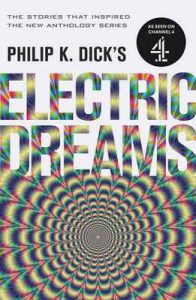 Philip K. Dick's Electric Dreams: Volume 1: The stories which inspired the hit Channel 4 series – Philip K. Dick [ePub & Kindle] [English]