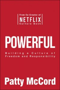 Powerful: Building a Culture of Freedom and Responsibility – Patty McCord [ePub & Kindle] [English]