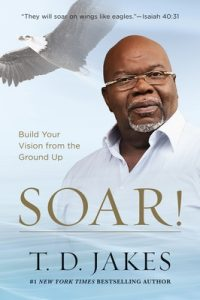 Soar! Build Your Vision from the Ground Up – T. D. Jakes [ePub & Kindle] [English]