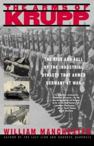 The Arms of Krupp: The Rise and Fall of the Industrial Dynasty That Armed Germany at War – William Manchester [ePub & Kindle] [English]