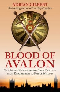 The Blood of Avalon – The Secret History of the Grail Dynasty from King Arthur to Prince William – Adrian Gilbert [ePub & Kindle] [English]