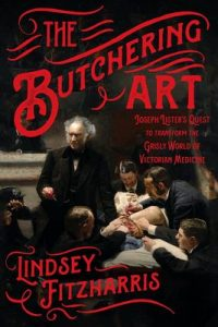 The Butchering Art: Joseph Lister's Quest to Transform the Grisly World of Victorian Medicine – Lindsey Fitzharris [ePub & Kindle]