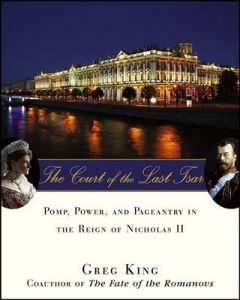 The Court of the Last Tsar: Pomp, Power and Pageantry in the Reign of Nicholas II – Greg King [ePub & Kindle] [English]