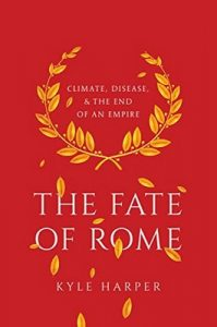 The Fate of Rome: Climate, Disease, and the End of an Empire (The Princeton History of the Ancient World) – Kyle Harper [ePub & Kindle] [English]