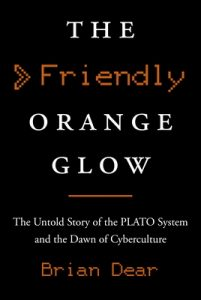 The Friendly Orange Glow: The Untold Story of the PLATO System and the Dawn of Cyberculture – Brian Dear [ePub & Kindle] [English]
