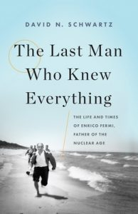 The Last Man Who Knew Everything: The Life and Times of Enrico Fermi, Father of the Nuclear Age – David N. Schwartz [ePub & Kindle] [English]
