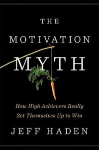 The Motivation Myth: How High Achievers Really Set Themselves Up to Win – Jeff Haden [ePub & Kindle] [English]