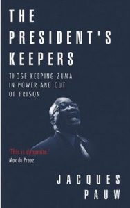 The President's Keepers: Those keeping Zuma in power and out of prison – Jacques Pauw [ePub & Kindle] [English]