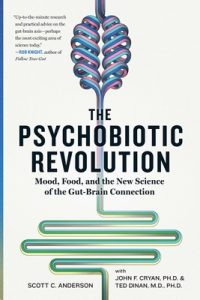 The Psychobiotic Revolution: Mood, Food, and the New Science of the Gut-Brain Connection – Scott C. Anderson, John F. Cryan [ePub & Kindle] [English]
