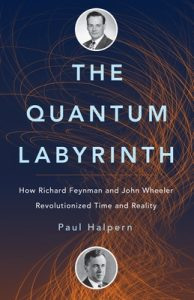 The Quantum Labyrinth: How Richard Feynman and John Wheeler Revolutionized Time and Reality (Theoretical Minimum) – Paul Halpern [ePub & Kindle] [English]