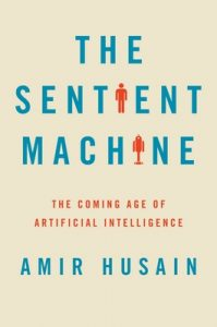 The Sentient Machine: The Coming Age of Artificial Intelligence – Amir Husain [ePub & Kindle] [English]