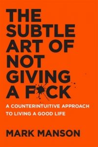 The Subtle Art of Not Giving a F*ck: A Counterintuitive Approach to Living a Good Life – Mark Manson [ePub & Kindle] [English]