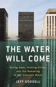The Water Will Come: Rising Seas, Sinking Cities, and the Remaking of the Civilized World – Jeff Goodell [ePub & Kindle] [English]