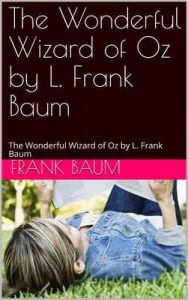 The Wonderful Wizard of Oz by L. Frank Baum: The Wonderful Wizard of Oz by L. Frank Baum – Frank Baum [ePub & Kindle] [English]